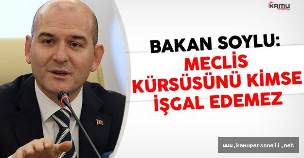 İçişleri Bakanı Süleyman Soylu: Meclis Kürsüsünü Kimse İşgal Edemez
