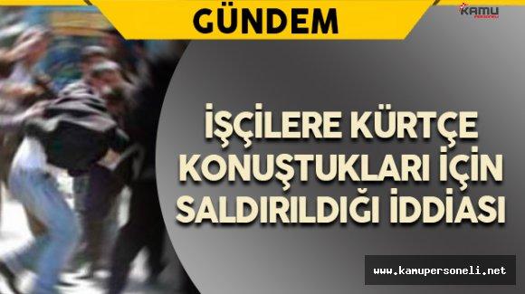 İki İşçiye Kürtçe Konuştukları İçin Saldırıldığı İddiası
