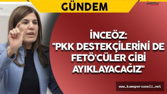 """İnceöz: """"PKK destekçilerini de FETÖ'cüler gibi ayıklayacağız"""""""