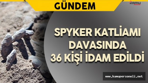 Irak'ta Spyker Katliamı Davası'nda 36 Kişi İdam Edildi