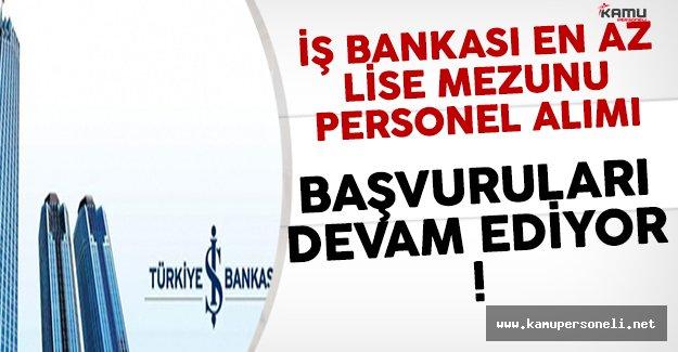 İş Bankası En Az Lise Mezunu Personel Alımı Başvuruları Devam Ediyor !