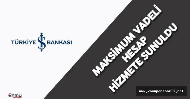 İş Bankası Maksimum Vadeli Hesap Hizmete Sunuldu