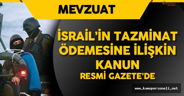 İsrail'in Tazminat Ödemesine İlişkin Anlaşmanın Onaylandığına Dair Kanun Yürürlükte ! İşte Detaylar