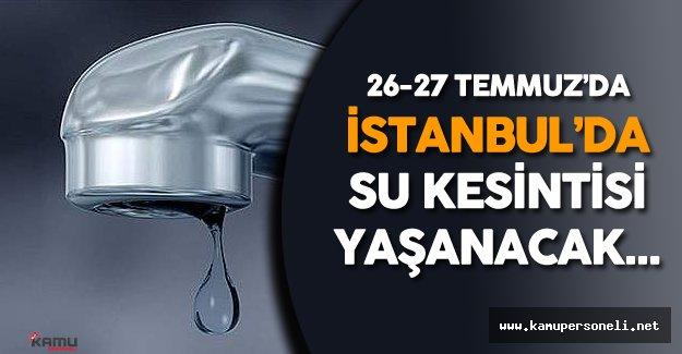 İstanbul'da 26-27 Temmuz Tarihlerinde Bazı Yerlerde Su Kesintisi Olacak