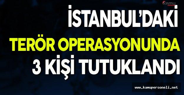 İstanbul'da Terör Operasyonu Gerçekleştirildi ( 3 Kişi Tutuklandı )