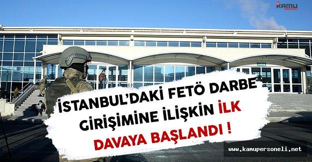 İstanbul'daki FETÖ Darbe Girişimine İlişkin İlk Dava Başladı