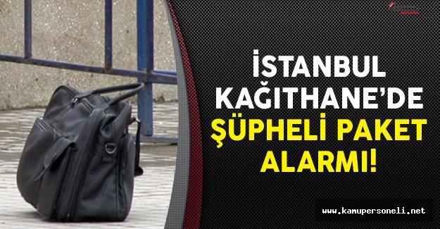 İstanbul Kağıthane'de Şüpheli Paket Alarmı!