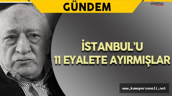 İstanbul'u 11 Eyalete Ayırmışlar