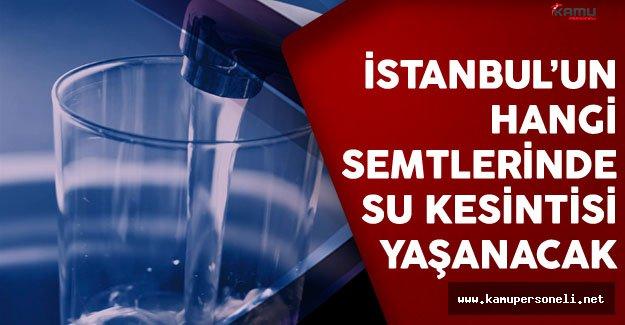 İstanbul'un Hangi Semtlerinde Su Kesintisi Yaşanacak?