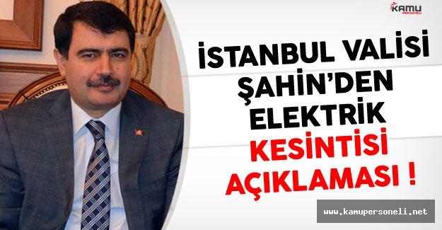 İstanbul Valisi Şahin'den  Elektrik Kesintilerine İlişkin Açıklama