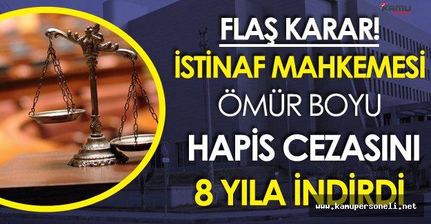 İstinaf Mahkemesinden Şok Karar! Müebbet Hapis Cezası 8 Seneye İndirildi