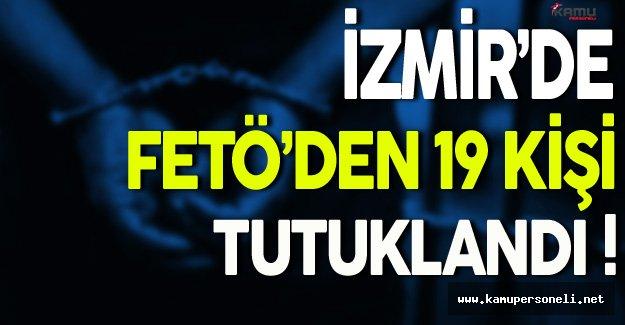 İzmir'de FETÖ'den 19 Kişi Tutuklandı
