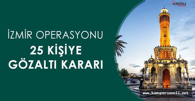 İzmir' de FETÖ Operasyonu: 25 Gözaltı