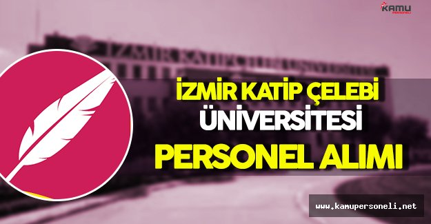 İzmir Katip Çelebi Üniversitesi Personel Alımı Yapıyor