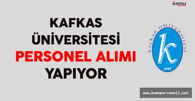 Kafkas Üniversitesi Personel Alımı Yapıyor