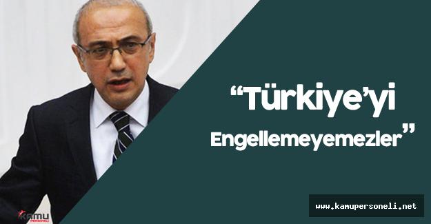 """Kalınma Bakanı: """"Türkiye'yi Engellemeye Çalışanlarla Mücadele Devam Edecek"""""""