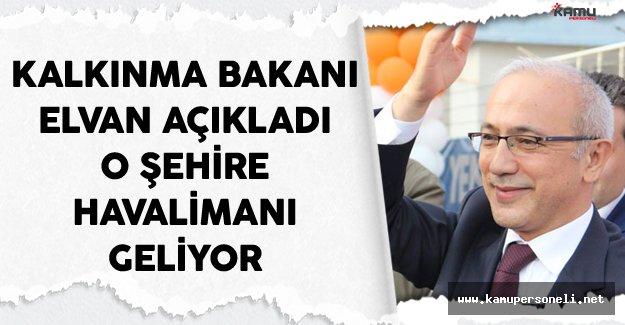 Kalkınma Bakanı Lütfi Elvan Açıkladı O Şehire Havalimanı Geliyor