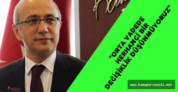 Kalkınma Bakanı: ' Orta Vadede Herhangi Bir Değişiklik Yapmayacağız'