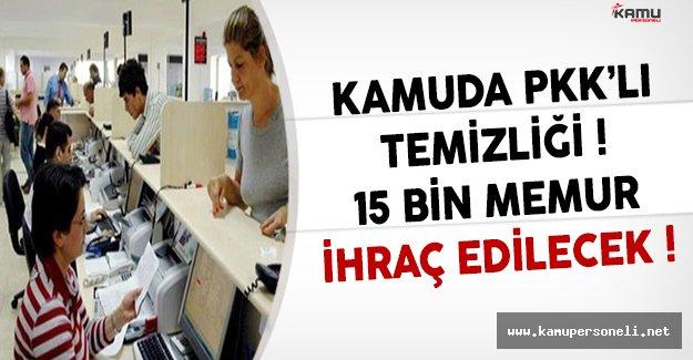 Kamuda PKK'lı Temizliği Yapılacak ! (15 Bin Memur İhraç Edilecek)