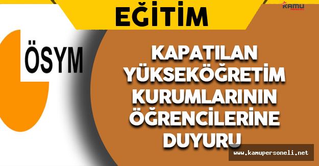 Kapatılan Yükseköğretim Kurumlarının Öğrencilerine ÖSYM'den Duyuru !