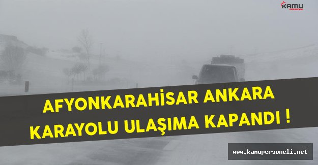 Kar Yağışı Afyonkarahisar - Ankara Karayolunu Ulaşıma Kapattı