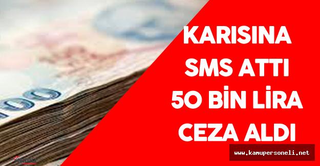 Karısına Sms Attı 50 Bin Lira Ceza Aldı