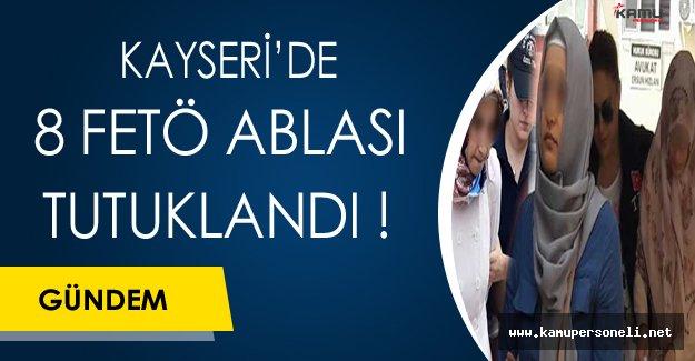 Kayseri'de FETÖ Ablası 8 Kişi Tutuklandı !