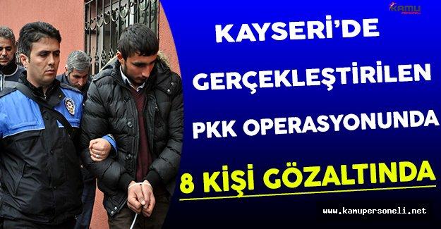 Kayseri'de Gerçekleştirilen PKK Operasyonunda 8 Kişi Gözaltına Alındı !