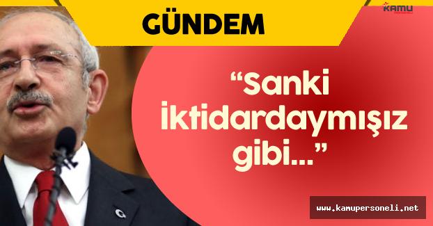 """Kemal Kılıçdaroğlu : """" Sanki İktidardaymışız Gibi..."""""""