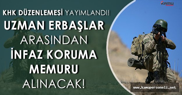 KHK' da Yayımlandı: Uzman Erbaşlar İnfaz Koruma Memuru Olabilecek!