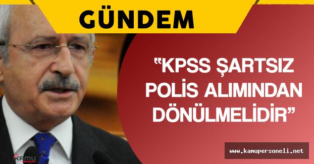 Kılıçdaroğlu KPSS Şartsız Polis Alımı için Tepki Gösterdi