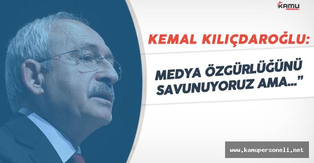 Kılıçdaroğlu'ndan Medyadaki Tutuklamalara Tepki