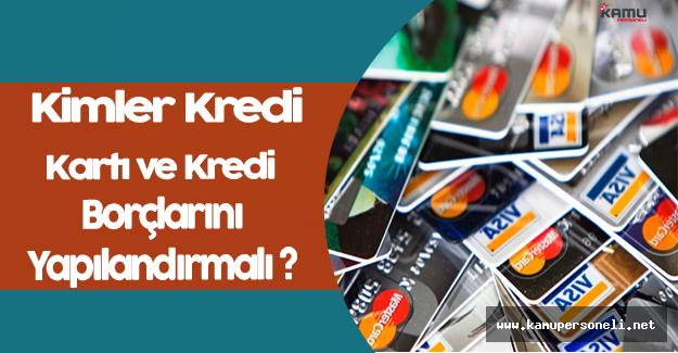 Kimler Kredi ve Kredi Kartı Borçlarını Yapılandırmalı ?