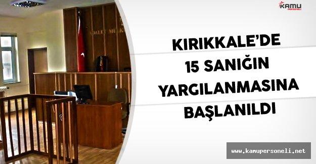Kırıkkale'de 15 sanığın yargılanmasına başlanıldı.