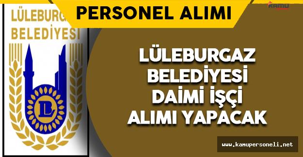 Kırklareli Lüleburgaz Belediyesi Daimi İşçi Alacak