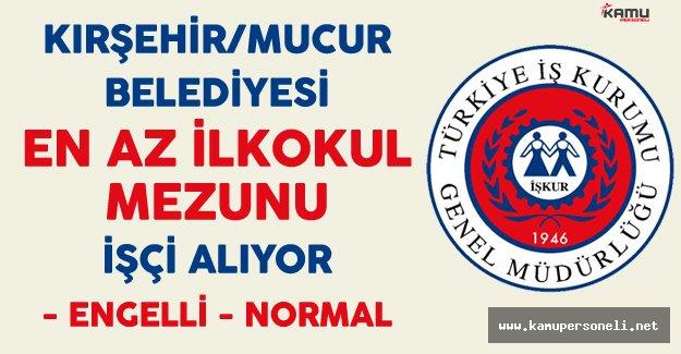 Kırşehir Mucur Belediyesi En Az İlkokul Mezunu İşçi Alıyor