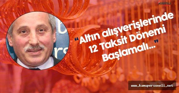 """KOBİDER Başkanı :"""" Altın Alışverişlerinde 12 Taksit Uygulaması Başlasın"""""""