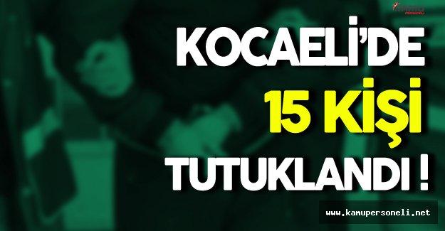 Kocaeli'de 15 Kişi Tutuklandı