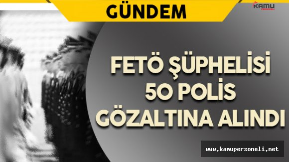 Konya'da FETÖ ile Bağlantılı Polislere Operasyon Düzenlendi