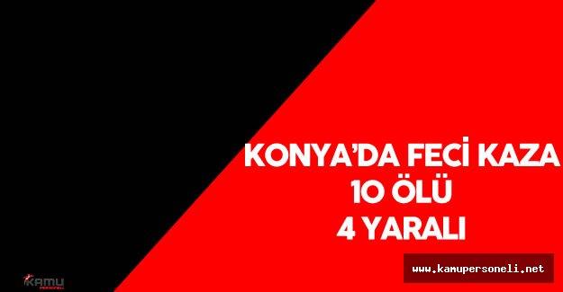 Konya 'da Korkunç Kaza 10 Kişi Öldü , 4 Kişi Yaralandı