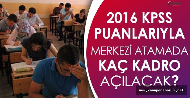 KPSS 2016 Puanları Üzerinden Merkezi Atama Kadrolarının Durumu Ne Olacak?