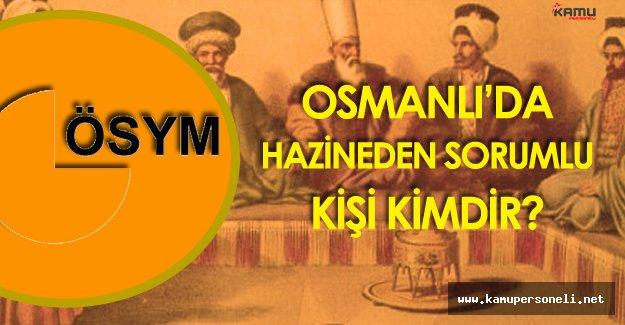 """KPSS 'de Soruldu """"Osmanlı'da Hazineden Sorumlu Kişi Kimdir?"""