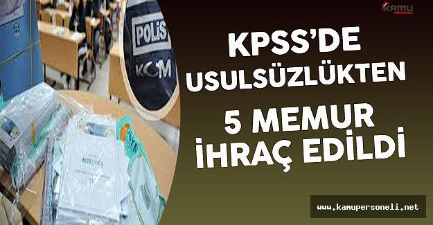 KPSS'de Usulsüzlükten 5 Memur İhraç Edildi !