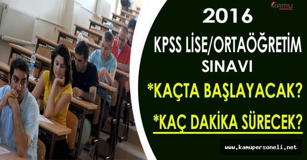 KPSS Lise/Ortaöğretim Sınavı Kaçta Başlayacak? Kaç Dakika Sürecek?
