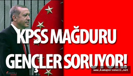 KPSS Mağdurları Cumhurbaşkanı Erdoğan'a Soruyor