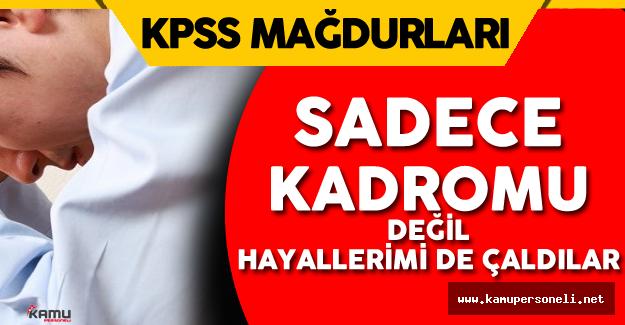 """KPSS Mağduru: """" Sadece Emeğimi Kadromu Değil Hayallerimi de Çaldılar"""""""