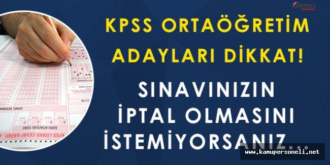 KPSS' ye Girecekler Dikkat! Sınavınızın İptal Olmasını İstemiyorsanız!