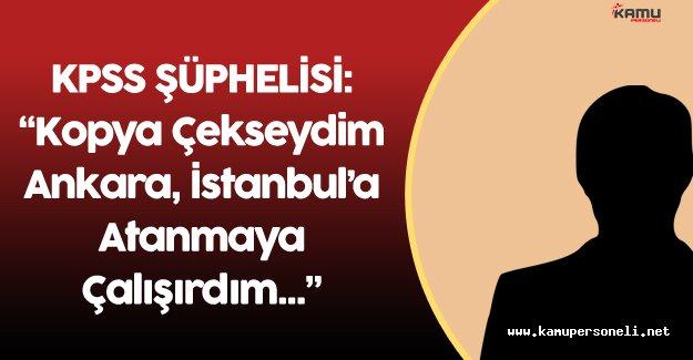 """KPSS Şüphelisi :"""" Sivas'a Atandım ! Kopya Çekseydim Eğer İstanbul'a..."""""""