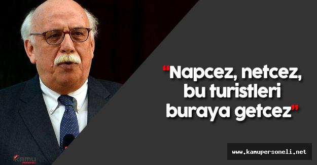 """Kültür ve Turizm Bakanı Nabi Avcı: """"Napcez, netcez, bu turistleri buraya getçez"""""""