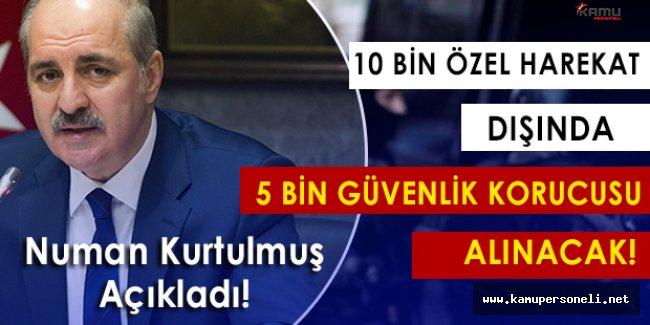 """Kurtulmuş:""""10 Bin Özel Harekat Polisi Alımı ve 5 Bin Güvenlik Korucusu Alınacak!"""""""